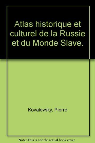 Atlas historique et culturel de la Russie et du monde slave. par KOVAKEVSKY (Pierre).