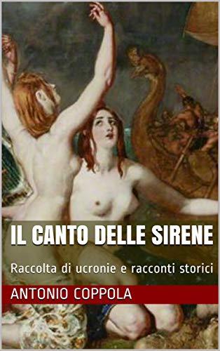 Il canto delle sirene: Raccolta di ucronie e racconti storici