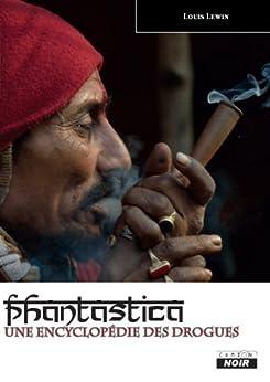 PHANTASTICA Une encyclopédie des drogues par [Lewin, Louis]