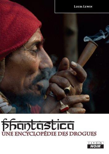 PHANTASTICA Une encyclopédie des drogues