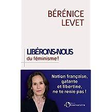 Libérons-nous du féminisme! Nation française, galante et libertine, ne te renie