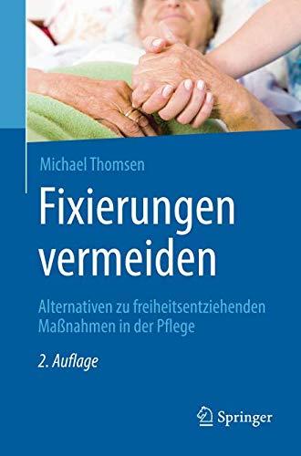 Fixierungen vermeiden: Alternativen zu freiheitsentziehenden Maßnahmen in der Pflege
