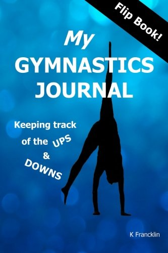 My Gymnastics Journal: Keeping Track of the Ups and Downs por K Francklin