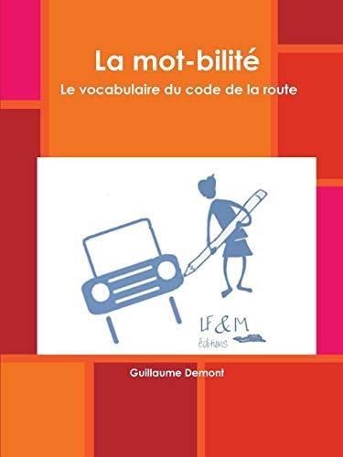 La Mot-Bilitz. Le Vocabulaire Du Code de la Route par Guillaume Demont