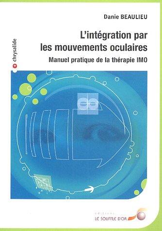 L'intégration par les mouvements oculaires : Manuel pratique de la thérapie IMO par Danie Beaulieu