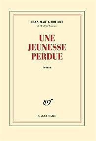 Une jeunesse perdue par Jean-Marie Rouart