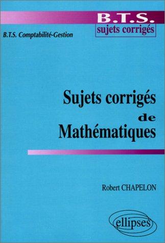 Sujets corrigés de mathématiques : BTS Comptabilité-Gestion