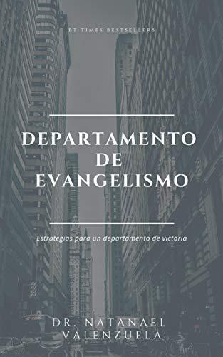 El Departamento de Evangelismo: Como Organizar, Planificar y Ejecutar un Departamento por Dr. Natanael Valenzuela