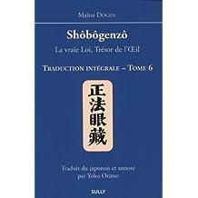 Shôbôgenzô, la vraie Loi, Trésor de l'Oeil : Traduction intégrale Tome 6