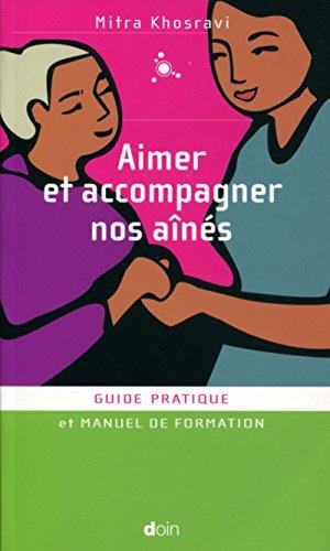 Aimer et accompagner nos aînés: Guide pratique et manuel de formation.