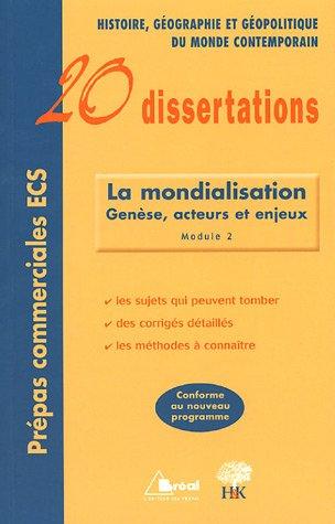 20 Dissertations d'Histoire, de Géographie du monde contemporain : La mondialisation : genèse, acteurs et enjeux