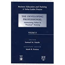 Business Education and Training: A Value-Laden Process, The Developing Professional:: The Developing Professional v. II (Value-Laden Process (Paperback))