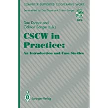 Cscw in Practice: an Introduction and Case Studies (Computer Supported Cooperative Work)