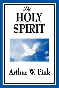 The Holy Spirit (Unexpurgated Start Publishing LLC) by [Pink,  Arthur W.]