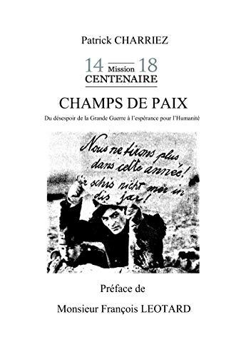 Champs de paix: Du désespoir de la Grande Guerre à l'éspérance pour l'humanité par Patrick Charriez