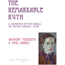 The Remarkable Ruth: A Celebration of Ruth Dickens, Sir Malcolm Arnold's Sister