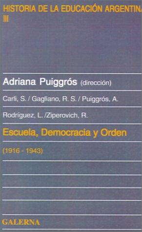Escuela, Democracia y Orden: (1916-1943) por Adriana Puiggros