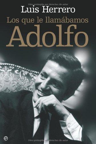 Los que le llamábamos adolfo (Biografias Y Memorias) por Luis Herrero
