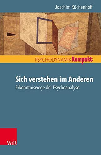 Sich verstehen im Anderen: Erkenntniswege der Psychoanalyse