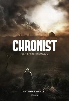 Chronist: Der erste Kreuzzug. Roman von [Wenzel, Matthias]