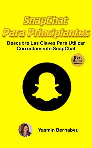 SnapChat Para Principiantes: Descubre Las claves Para Utilizar Correctamente SnapChat