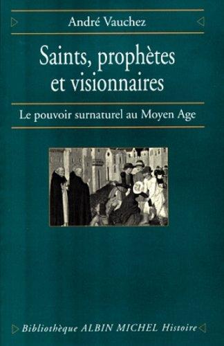Saints, prophètes et visionnaires : Le Pouvoir surnaturel au Moyen-Age par André Vauchez