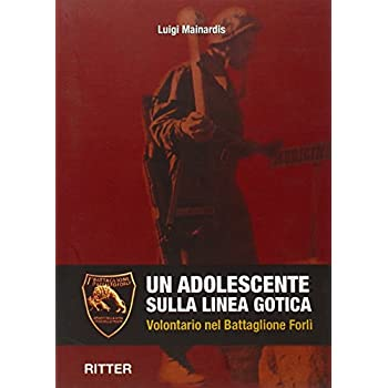 Un Adolescente Sulla Linea Gotica. Volontario Nel Battaglione Forlì
