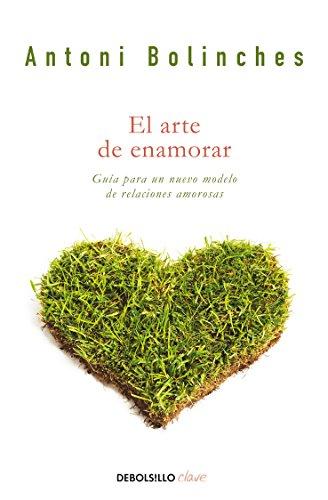 El arte de enamorar: Un nuevo modelo de relaciones amorosas (Spanish Edition)