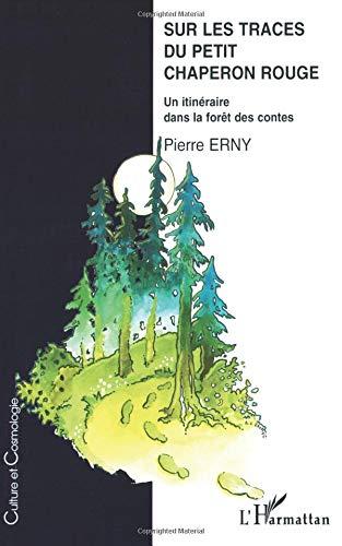 Sur Les Traces Du Petit Chaperon Rouge : Un Itinéraire Dans La Forêt Des Contes