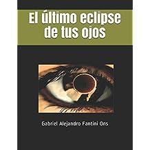 El último eclipse de tus ojos (1610269565098, Band 1)