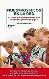 Nuestros hijos en la red: 50 cosas que debemos saber para una buena prevención digital (Spanish Edition)