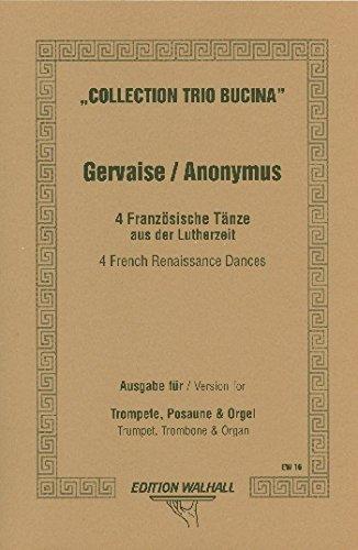 4 französische Täenze aus der Lutherzeit: für Trompete in C (Es oder hoch B), Posaune und Orgel