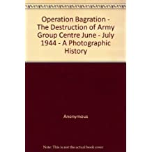 Operation Bagration - The Destruction of Army Group Centre June - July 1944 - A Photographic History