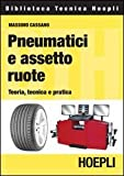 Pneumatici e assetto ruote. Teoria, tecnica e pratica