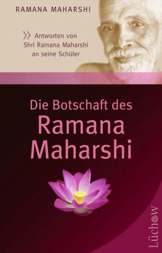 Die Botschaft des Ramana Maharshi: Antworten von Shri Ramana Maharshi an seine Schüler
