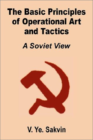 The Basic Principles of Operational Art and Tactics: A Soviet View por V. Ye Savkin