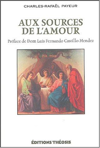 Aux sources de l'amour par Charles-Rafaël Payeur, Fernando Luis Castillo Mendez