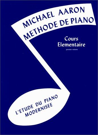 Méthode de piano, cours élémentaire, volume 1 : L'étude du piano modernisée par Michael Aaron