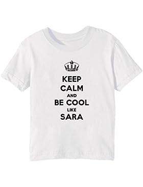 Keep Calm And Be Cool Like Sara Bambini Unisex Ragazzi Ragazze T-Shirt Maglietta Bianco Maniche Corte Tutti Dimensioni...