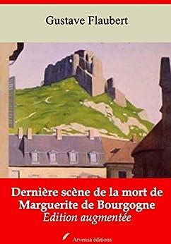 Dernière Scène De La Mort De Marguerite De Bourgogne   Edition Intégrale Et Augmentée: Nouvelle Édition 2019 Sans Drm por Gustave Flaubert epub