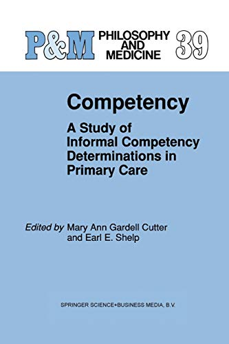 Competency: A Study of Informal Competency Determinations in Primary Care (Philosophy and Medicine, Band 39) (A Mind Of In The Cutter)