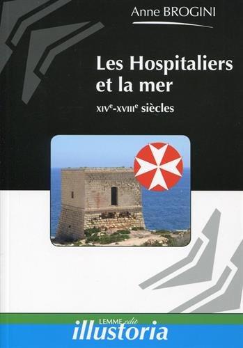 Les Hospitaliers et la mer : XIVe-XVIIIe siècles par Anne Brogini