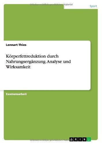 K??rperfettreduktion durch Nahrungserg??nzung. Analyse und Wirksamkeit by Lennart Thies (2007-08-04)
