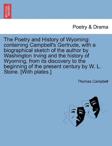 The Poetry and History of Wyoming: containing Campbell's Gertrude, with a biographical sketch of the author by Washington Irving and the history of ... century by W. L. Stone. [With plates.]