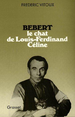 Bébert, le chat de Louis-Ferdinand Céline (essai français) par Frédéric Vitoux
