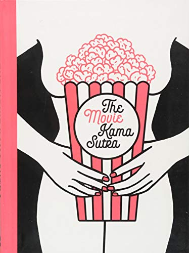 The Movie Kama Sutra : 69 sex positions for movie lovers par Little White Lies