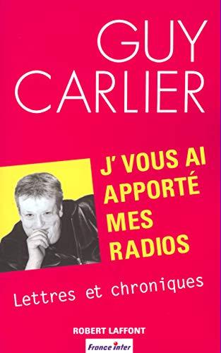 J'vous ai apporté mes radios : Lettres et chroniques par Guy Carlier
