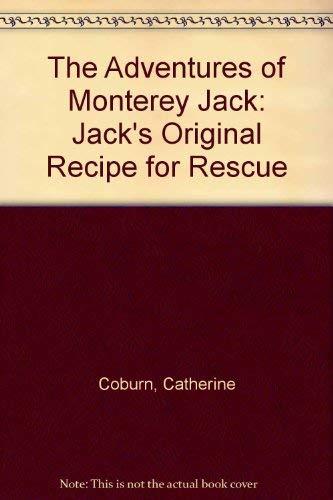 The Adventures of Monterey Jack: Jack's Original Recipe for Rescue