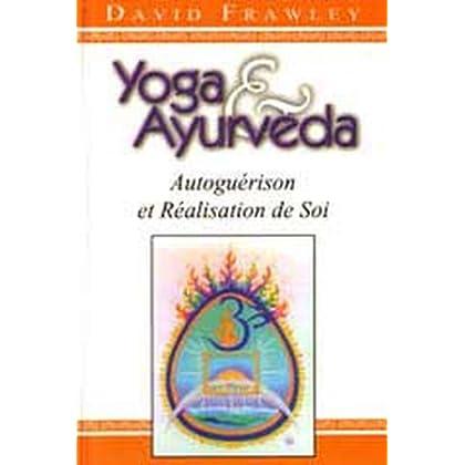 Yoga et Ayurvéda : Autoguérison et Réalisation de Soi