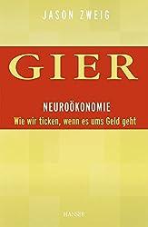 Gier. Neuroökonomie: Wie wir ticken, wenn es ums Geld geht